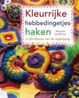 Haken: Margriet de Muinck,Kleurrijke hebbedingetjes haken